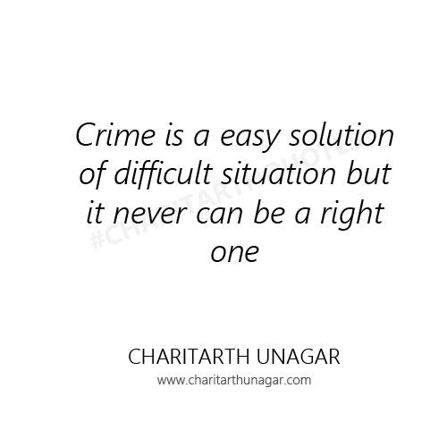 Crime is a easy solution of difficult situation but it never can be a right one | Charitarth Unagar Quotes