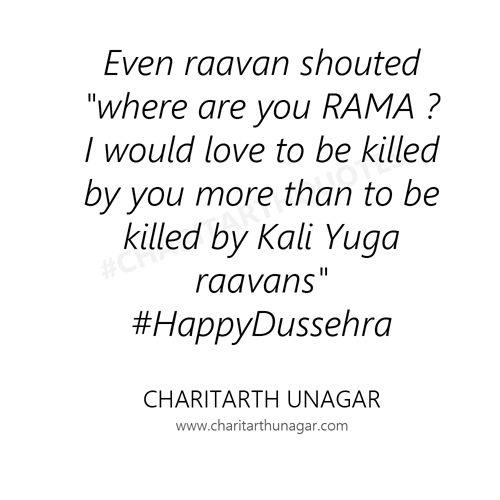 Even raavan shouted where are you RAMA ? I would love to be killed by you more than to be killed by Kali Yuga ravvans #HappyDussehra | Charitarth Unagar Quotes