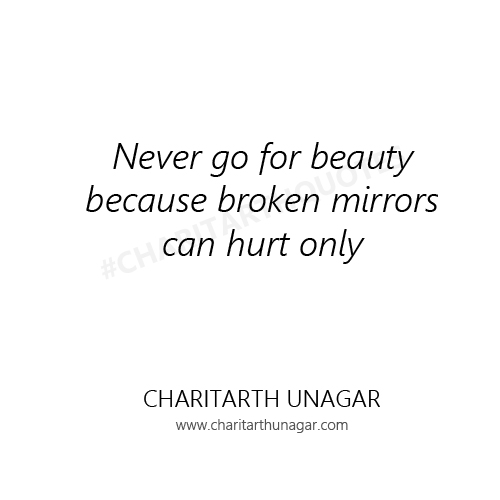 Never go for beauty because broken mirrors can hurt only | Charitarth Unagar Quotes