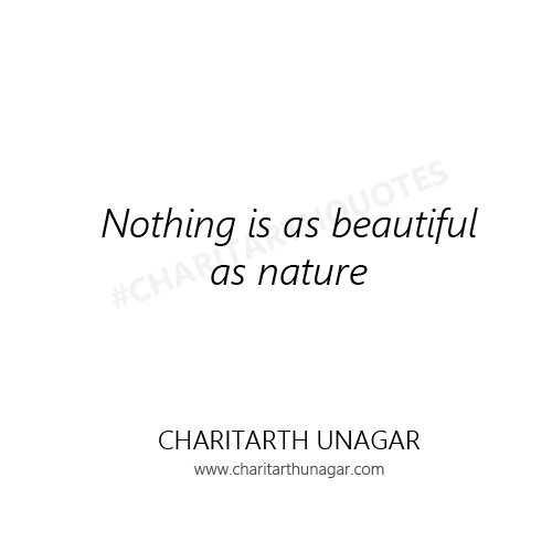 Nothing is as beautiful as nature  | Charitarth Unagar Quotes