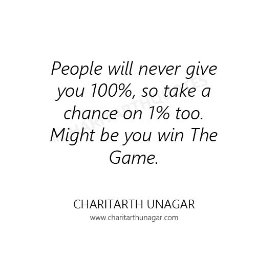 People will never give you 100% so take a chance on 1% too | Charitarth Unagar Quotes