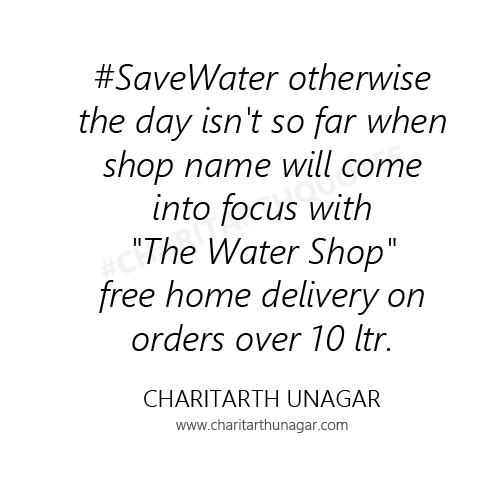 #SaveWater otherwise the day is not so far when shop name will come into focus with