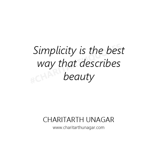 Simplicity is the best way that describes beauty  | Charitarth Unagar Quotes