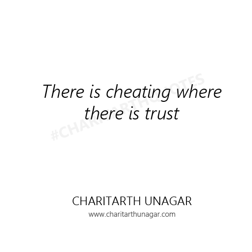 There is cheating where there is trust  | Charitarth Unagar Quotes