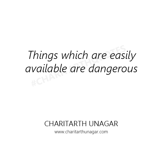 Things which are easily available are dangerous | Charitarth Unagar Quotes