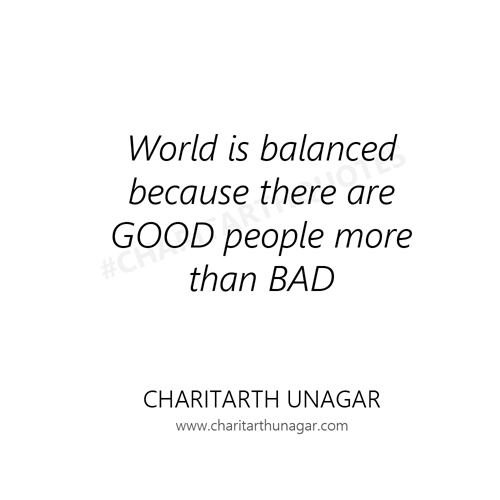 World is balanced because there are GOOD people more than BAD | Charitarth Unagar Quotes